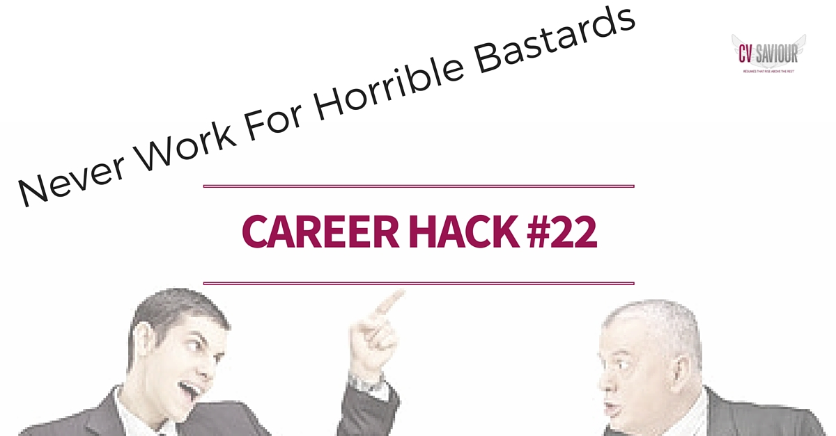 Career Hack #22 Never work for horrible bastards. http---cvsaviour.com.au-resume_writers-the-career-advice-i-wish-i-had-at-25-